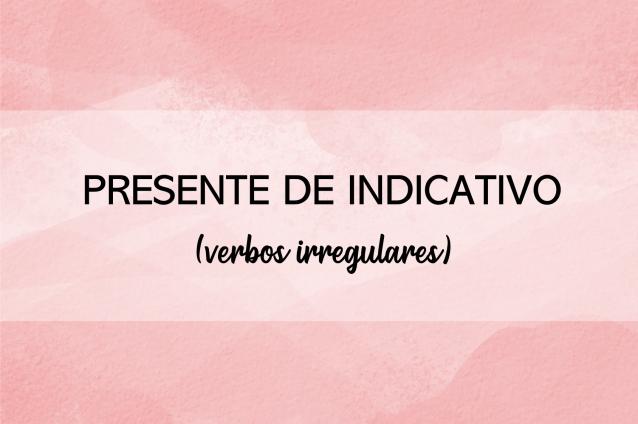 Presente de Indicativo (verbos irregulares)