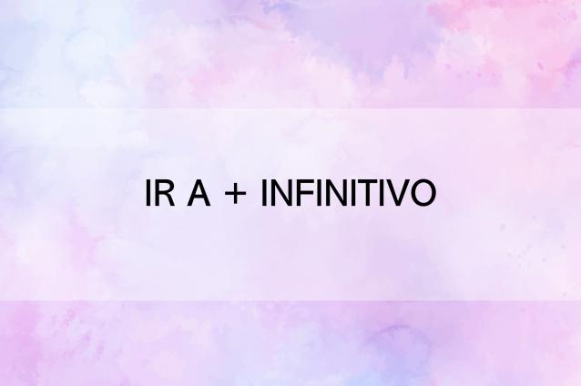 Ir + a + infinitivo (actividades interactivas)