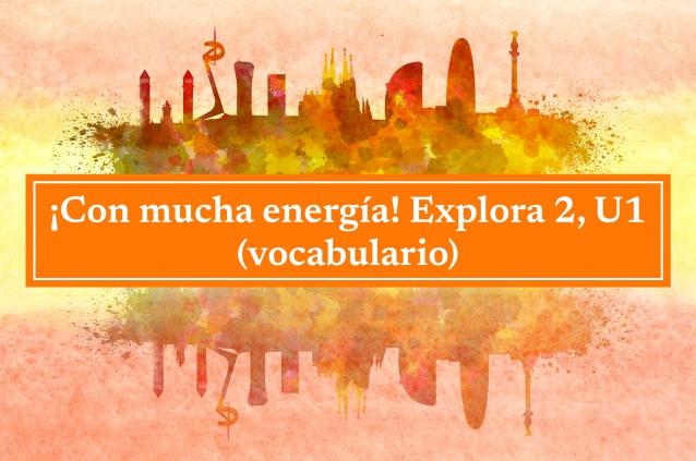 ¡Con mucha energía! Explora 2, U1 (vocabulario)