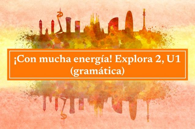 ¡Con mucha energía! Explora 2, U1 (gramática)